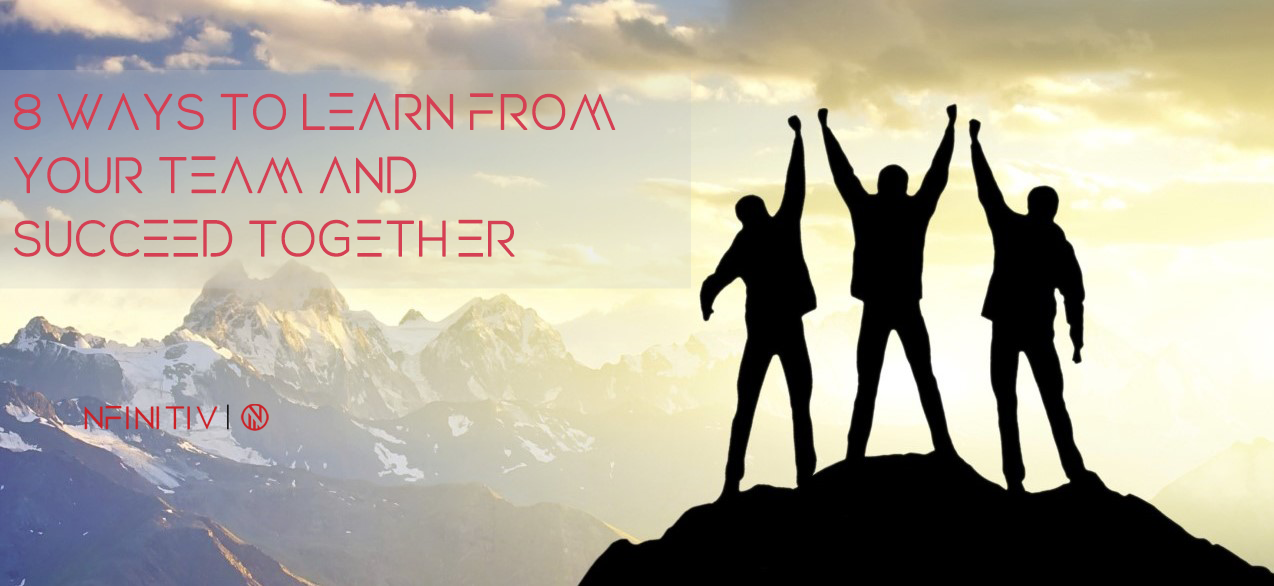 8 Ways To Learn From Your Team And Succeed Together