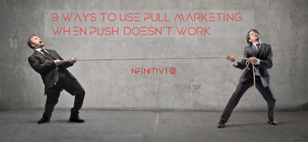 9 Ways to Use Pull Marketing When Push Doesn't Work