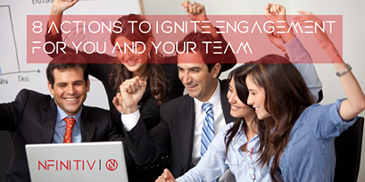 8 Actions To Ignite Engagement For You And Your Team
