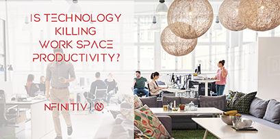 Is technology killing work space productivity? – how to switch that around – nfinitiv