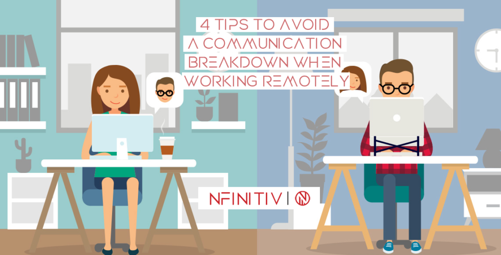 4 Tips to Avoid a Communication Breakdown When Working Remotely