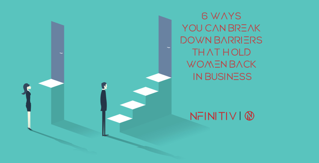 6 Ways You Can Break Down Barriers That Hold Women Back in Business