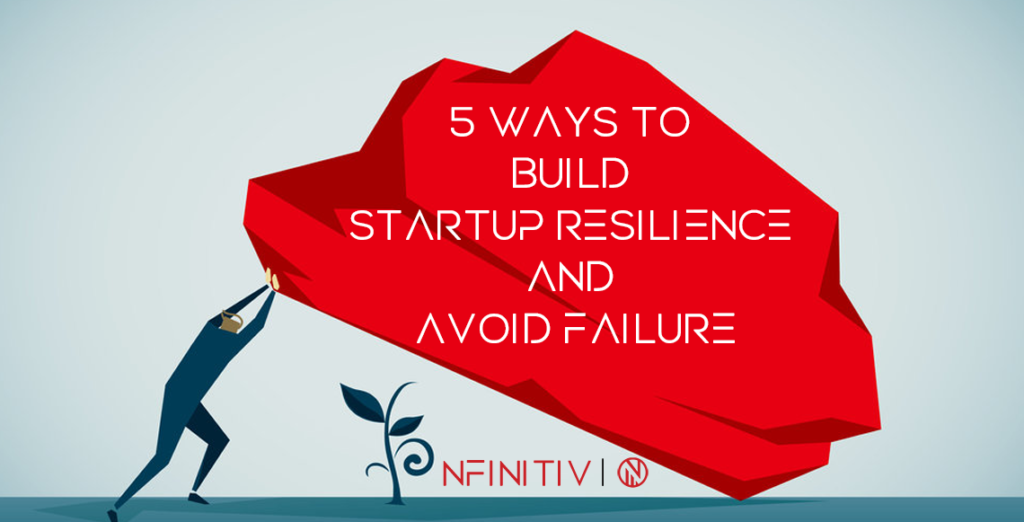5 Ways To Build Startup Resilience And Avoid Failure
