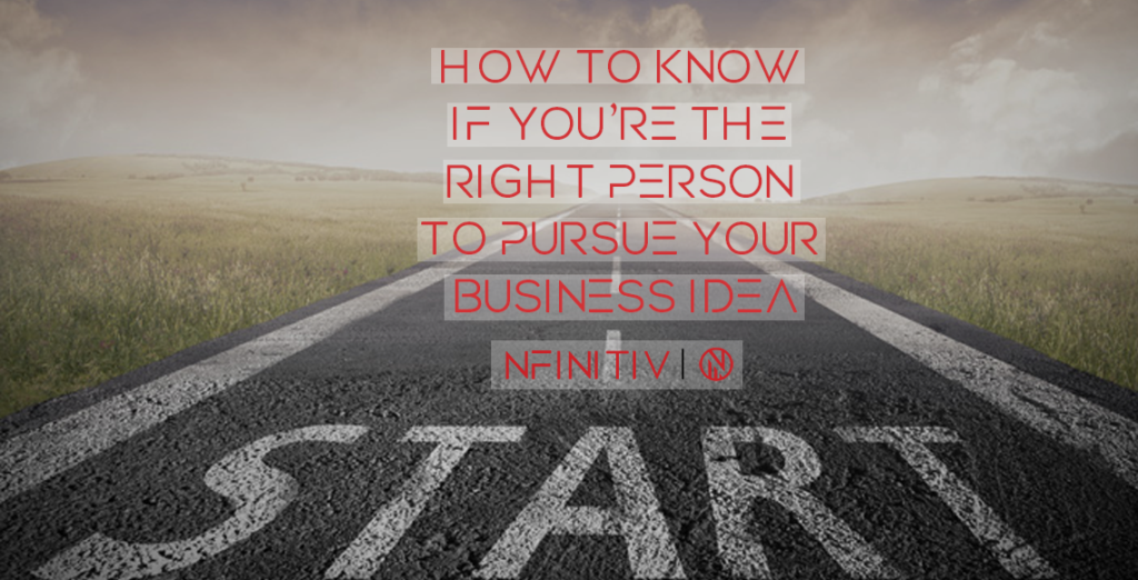 How to Know If You're the Right Person to Pursue Your Business Idea