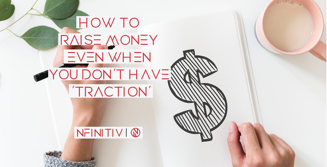 How to Raise Money Even When You Don't Have 'Traction'