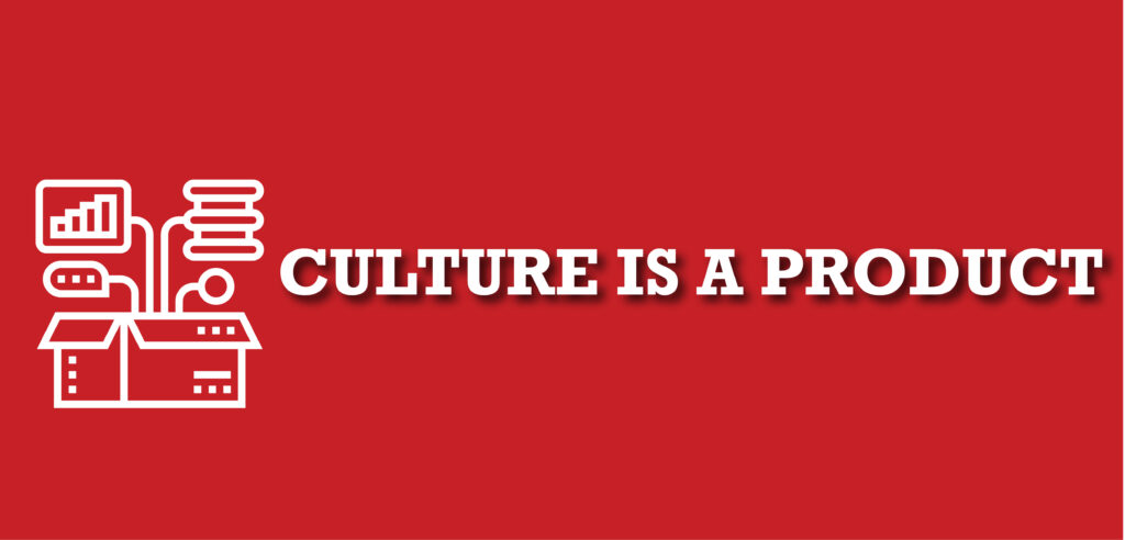 Culture Is A Product