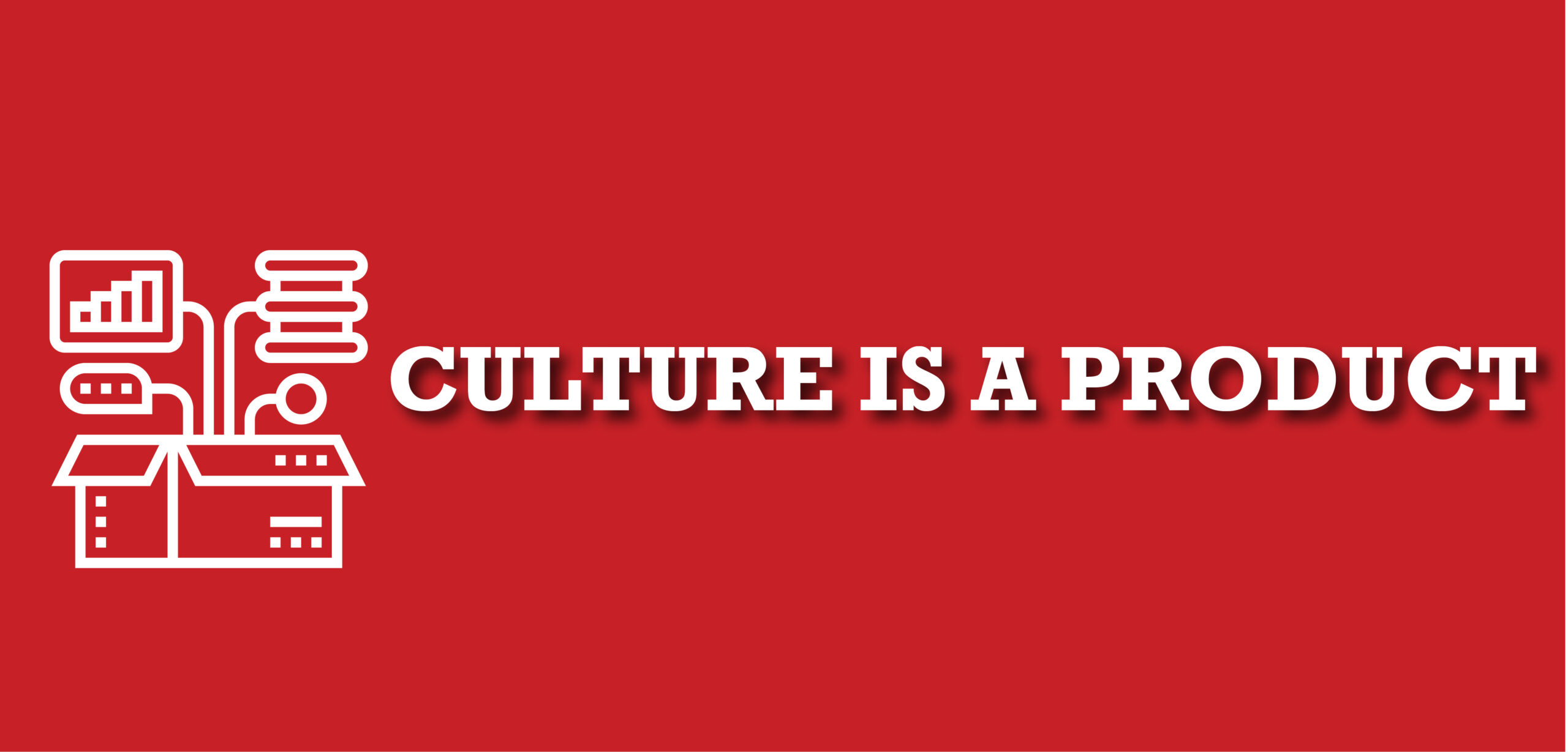 Culture Is A Product You Build For Your People