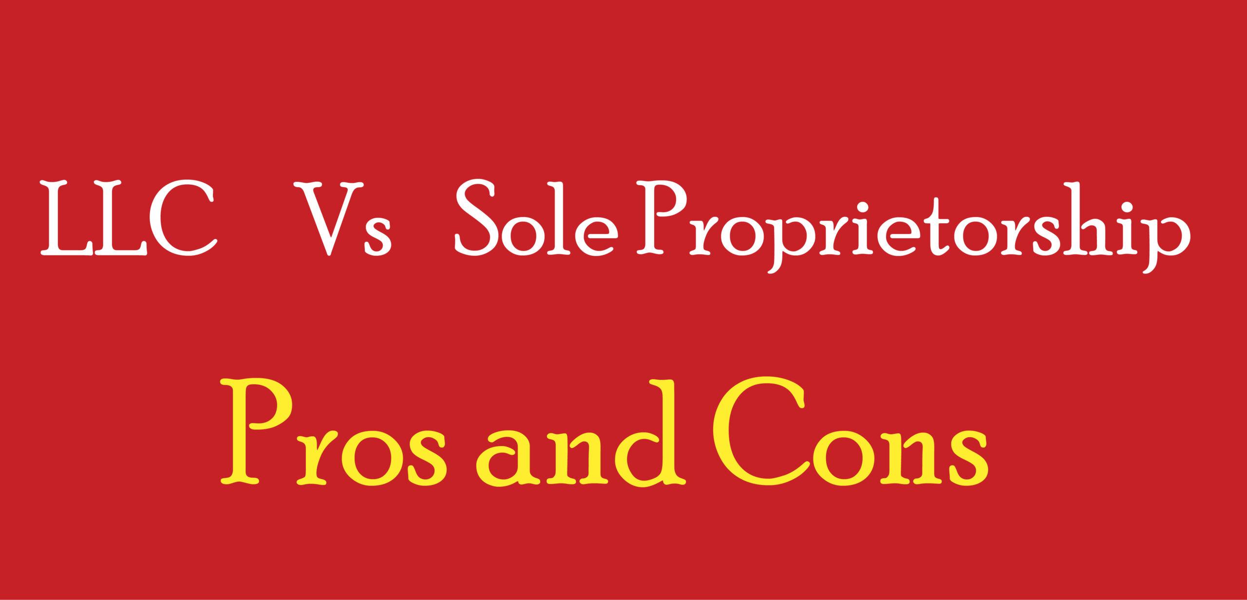 LLC Vs. Sole Proprietorship: Pros and Cons