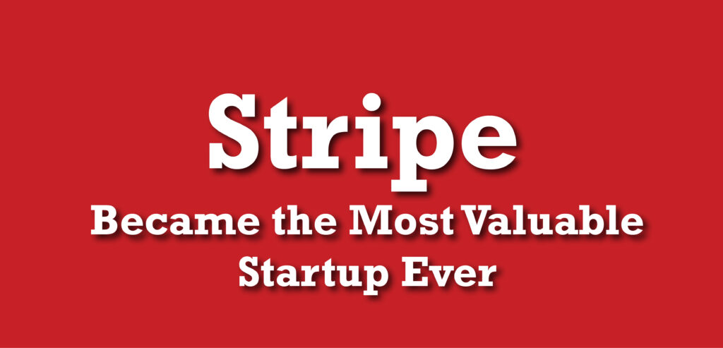 Stripe Became the Most Valuable Startup Ever